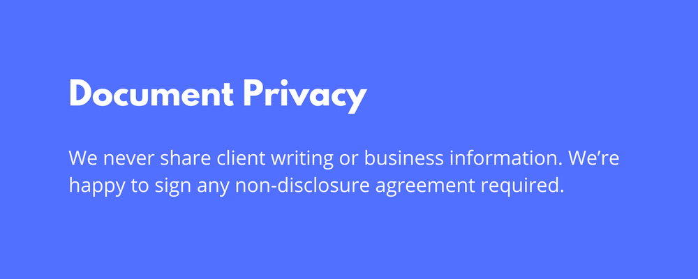 We never share client writing or business information. We're happy to sign any non-disclosure agreem.png