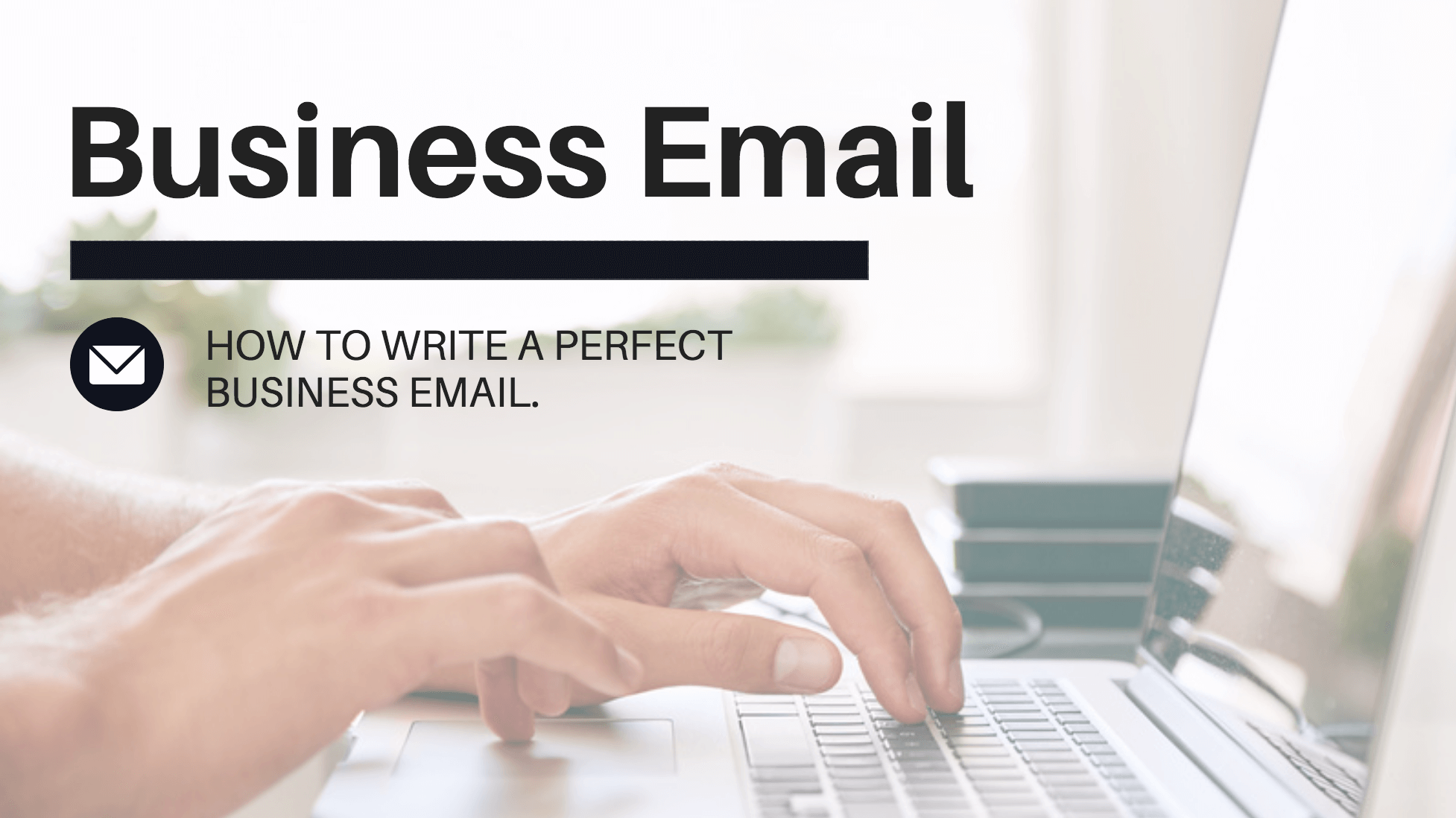 How To Write A Business Email Updated For 2018
